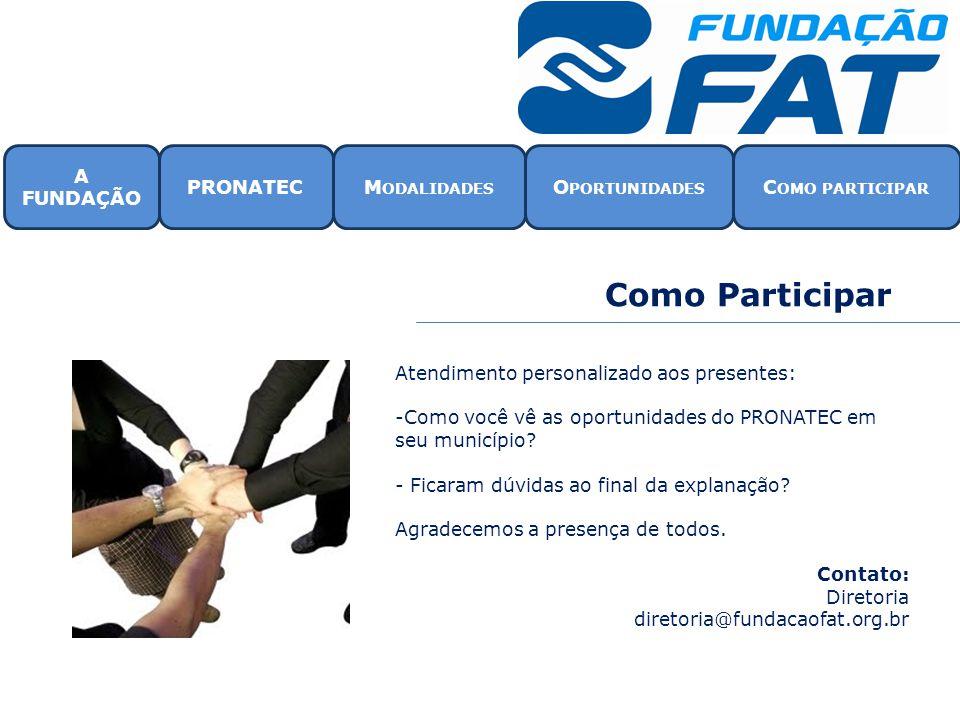 Como Participar Atendimento personalizado aos presentes: -Como você vê as oportunidades do PRONATEC em seu município.