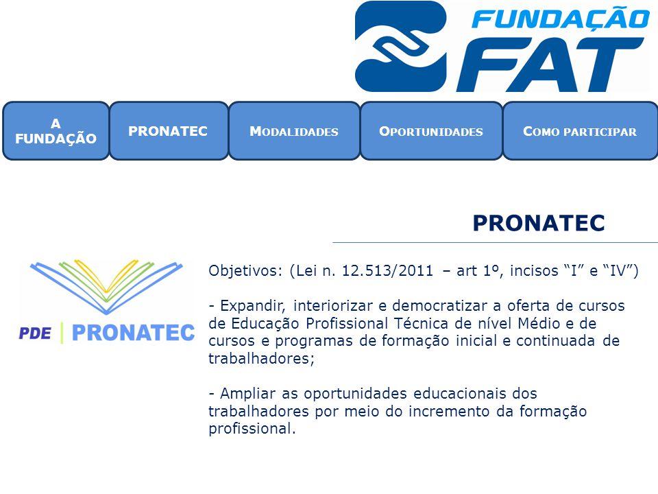 """PRONATEC Objetivos: (Lei n. 12.513/2011 – art 1º, incisos """"I"""" e """"IV"""") - Expandir, interiorizar e democratizar a oferta de cursos de Educação Profissio"""