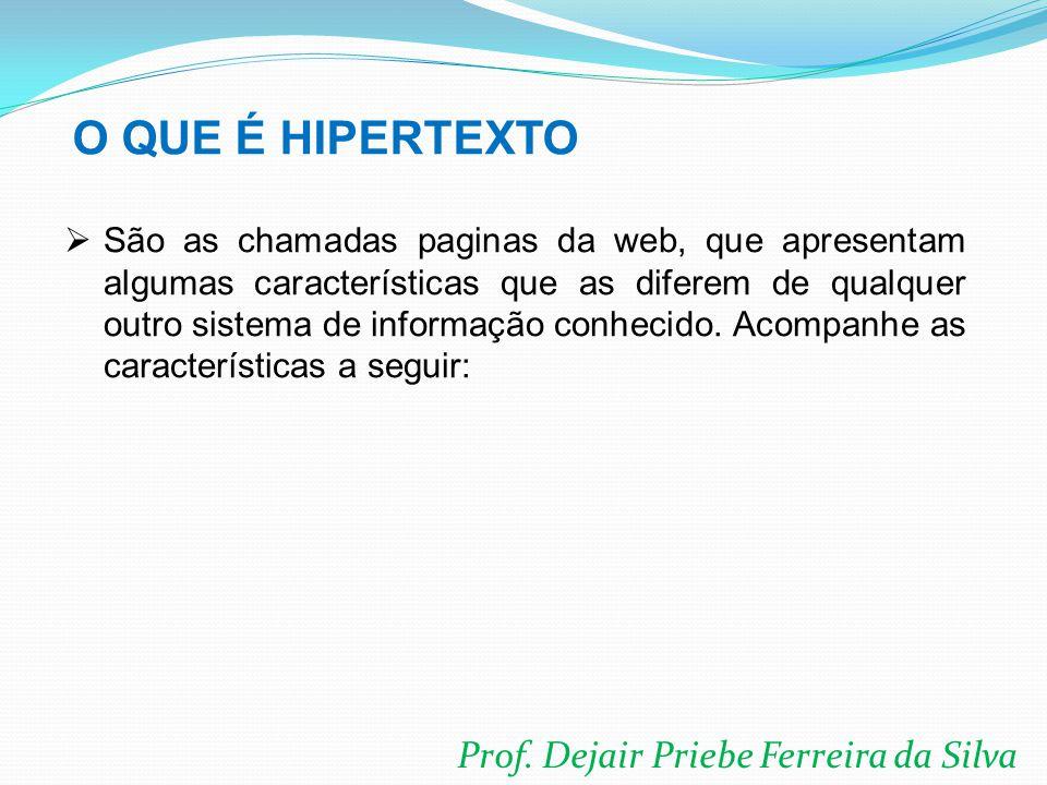 Prof. Dejair Priebe Ferreira da Silva  São as chamadas paginas da web, que apresentam algumas características que as diferem de qualquer outro sistem