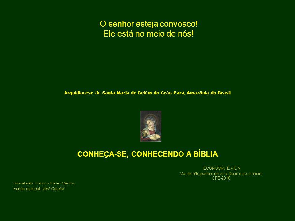 O senhor esteja convosco! Ele está no meio de nós! Arquidiocese de Santa Maria de Belém do Grão-Pará, Amazônia do Brasil CONHEÇA-SE, CONHECENDO A BÍBL