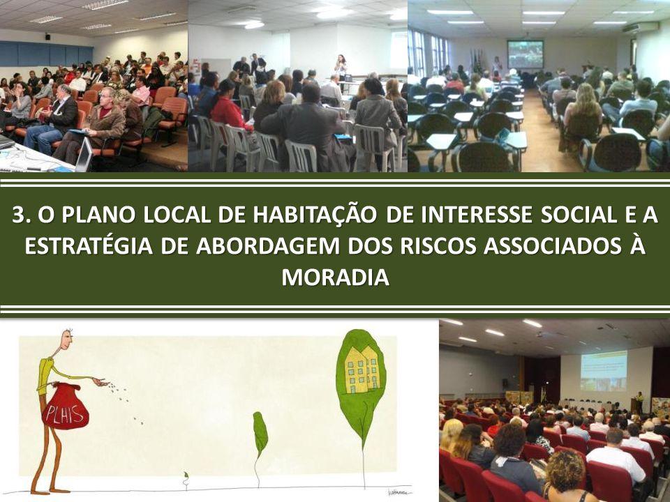 O PLANO LOCAL DE HABITAÇÃO DE INTERESSE SOCIAL E A ESTRATÉGIA DE ABORDAGEM DOS RISCOS ASSOCIADOS À MORADIA 3.