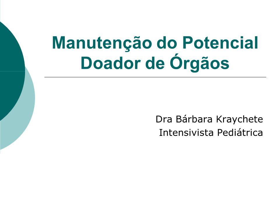 Manutenção do Potencial Doador de Órgãos Dra Bárbara Kraychete Intensivista Pediátrica
