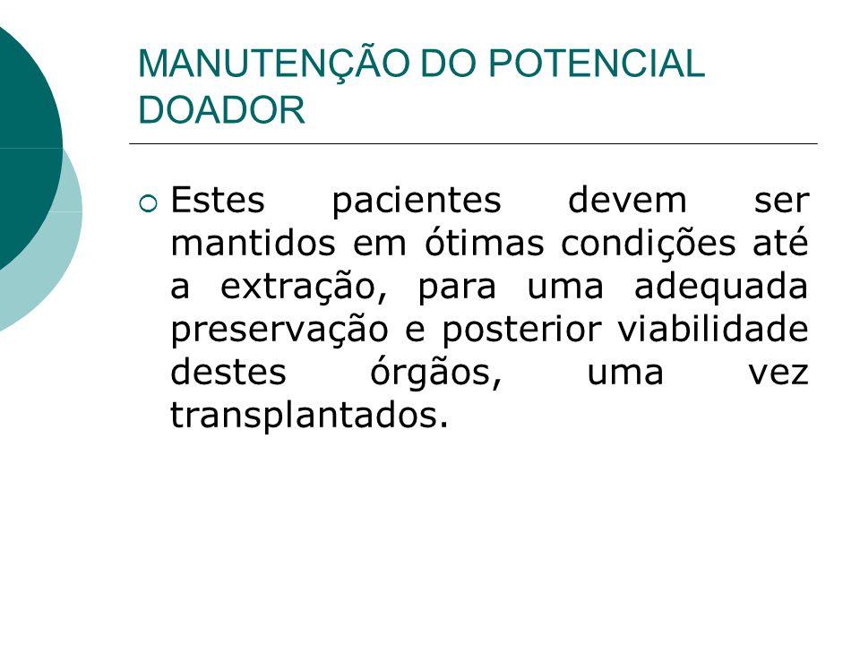 MANUTENÇÃO DO POTENCIAL DOADOR  Estes pacientes devem ser mantidos em ótimas condições até a extração, para uma adequada preservação e posterior viabilidade destes órgãos, uma vez transplantados.