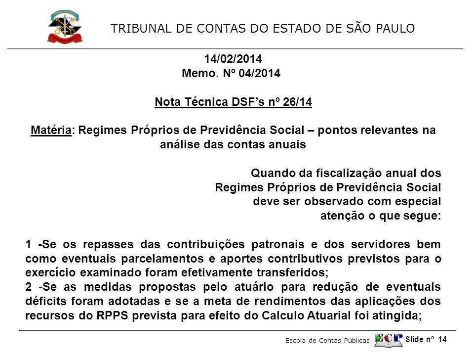 TRIBUNAL DE CONTAS DO ESTADO DE SÃO PAULO Escola de Contas Públicas Slide nº 14 14/02/2014 Memo. Nº 04/2014 Nota Técnica DSF's nº 26/14 Matéria:Regime
