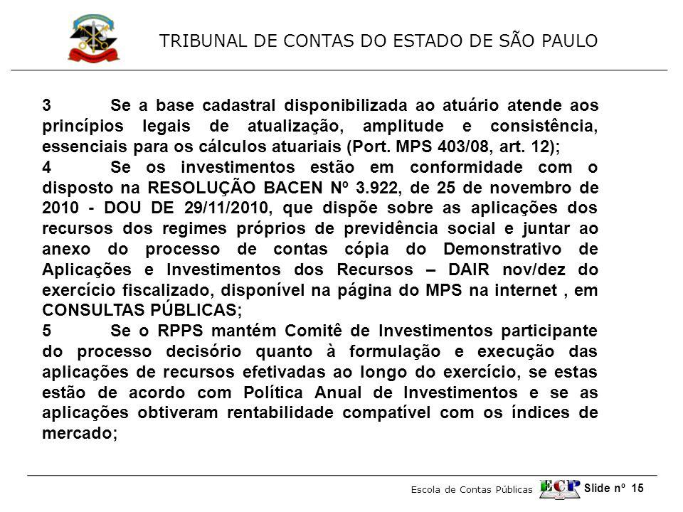 TRIBUNAL DE CONTAS DO ESTADO DE SÃO PAULO Escola de Contas Públicas Slide nº 15 3Se a base cadastral disponibilizada ao atuário atende aos princípios