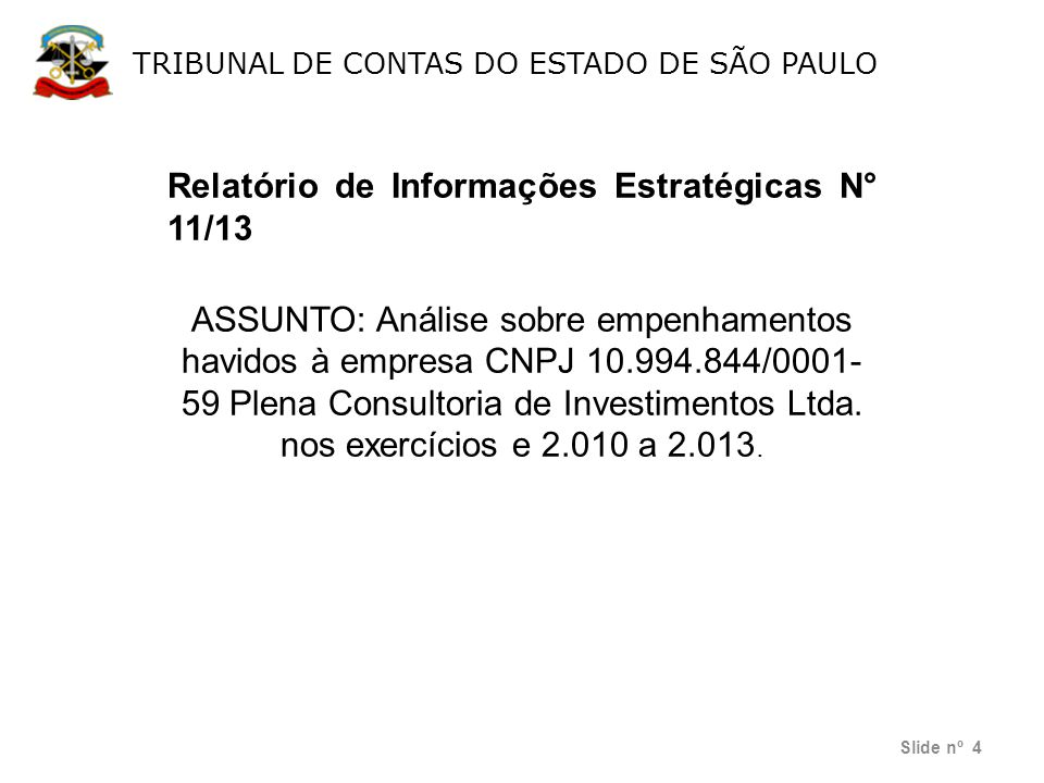 TRIBUNAL DE CONTAS DO ESTADO DE SÃO PAULO Relatório de Informações Estratégicas N° 11/13 ASSUNTO: Análise sobre empenhamentos havidos à empresa CNPJ 1