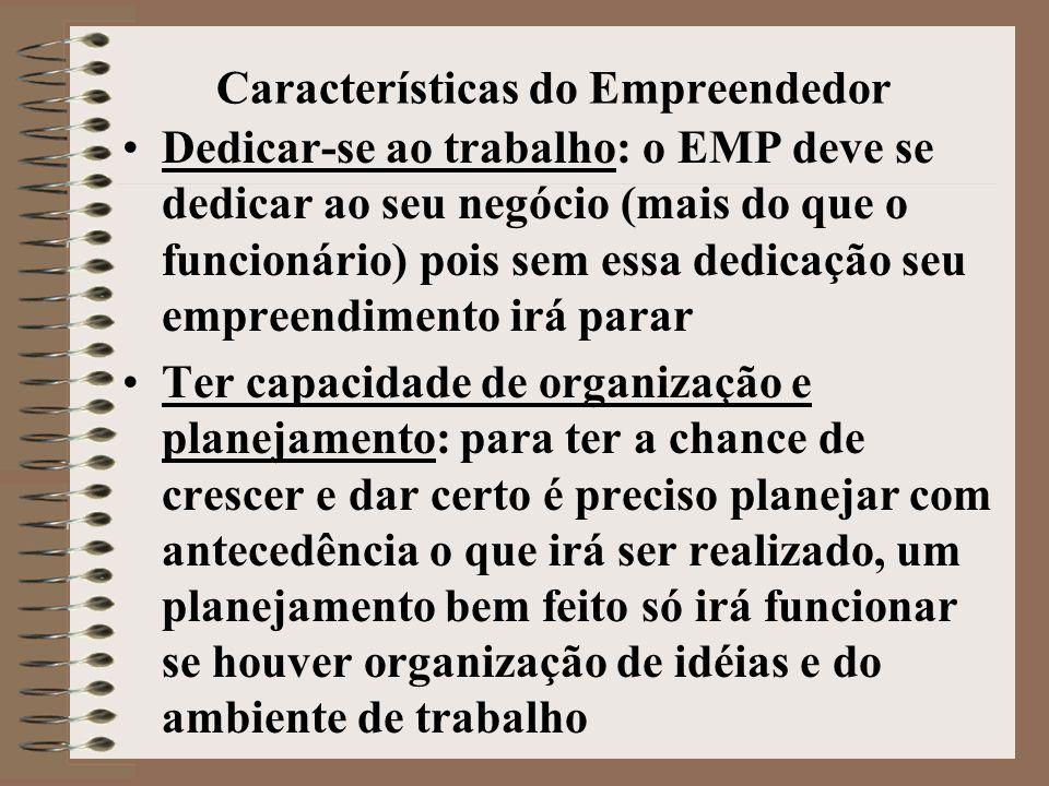 Características do Empreendedor •Dedicar-se ao trabalho: o EMP deve se dedicar ao seu negócio (mais do que o funcionário) pois sem essa dedicação seu