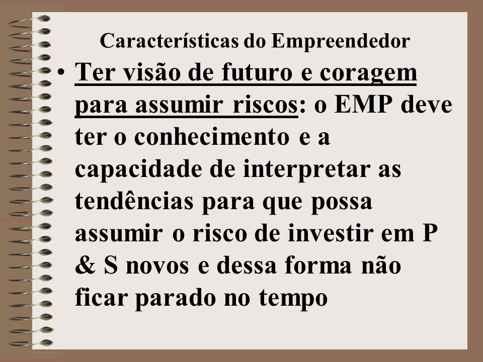 Características do Empreendedor •Ter visão de futuro e coragem para assumir riscos: o EMP deve ter o conhecimento e a capacidade de interpretar as ten