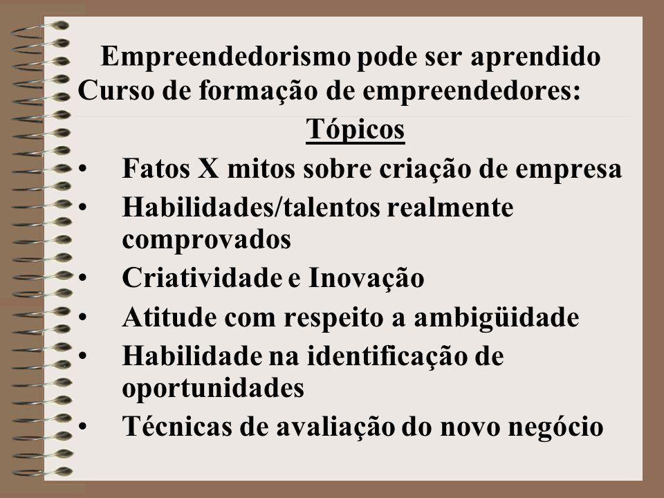 Empreendedorismo pode ser aprendido Curso de formação de empreendedores: Tópicos •Fatos X mitos sobre criação de empresa •Habilidades/talentos realmen