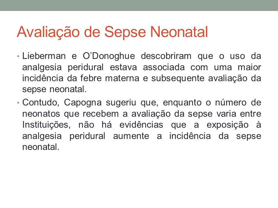 Avaliação de Sepse Neonatal • Lieberman e O'Donoghue descobriram que o uso da analgesia peridural estava associada com uma maior incidência da febre materna e subsequente avaliação da sepse neonatal.