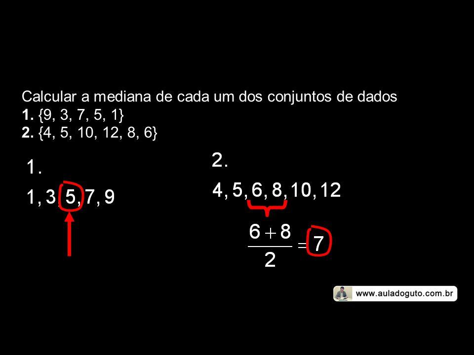 Calcular a mediana de cada um dos conjuntos de dados 1. {9, 3, 7, 5, 1} 2. {4, 5, 10, 12, 8, 6}