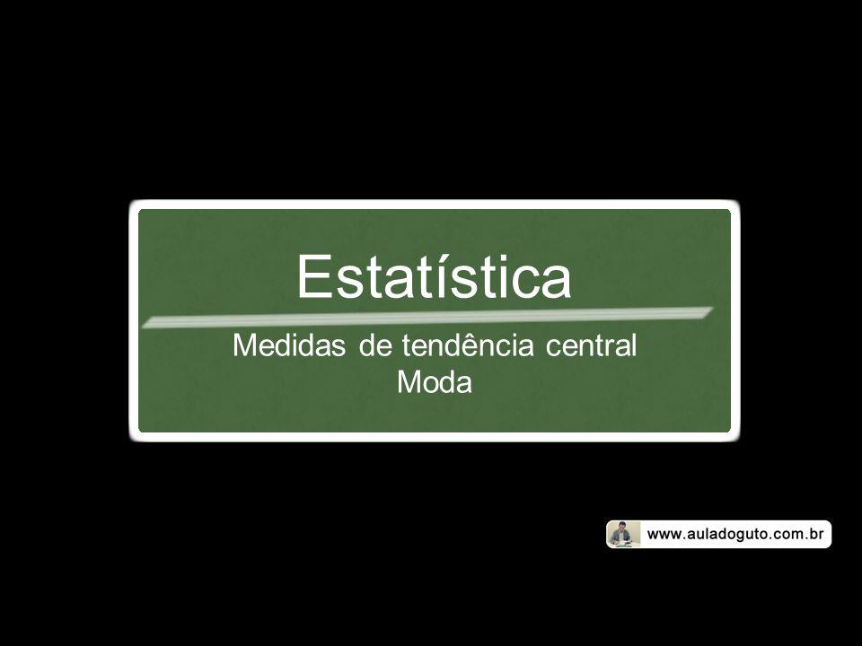 Estatística Medidas de tendência central Moda