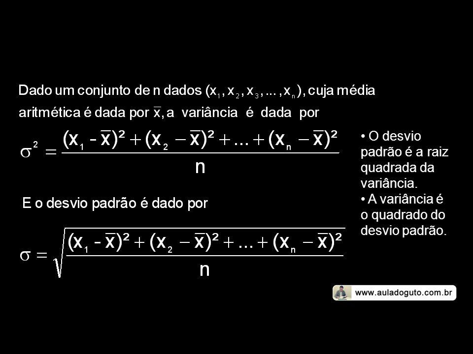 • O desvio padrão é a raiz quadrada da variância. • A variância é o quadrado do desvio padrão.