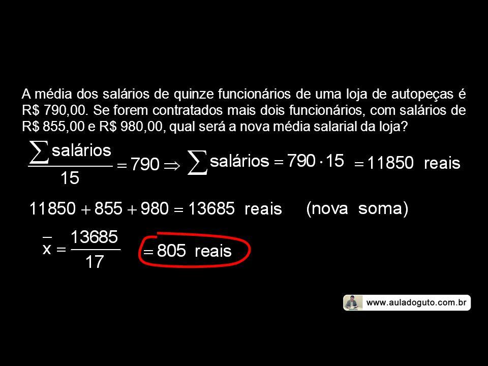 A média dos salários de quinze funcionários de uma loja de autopeças é R$ 790,00. Se forem contratados mais dois funcionários, com salários de R$ 855,