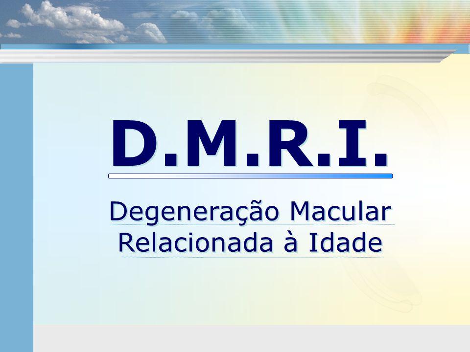 D.M.R.I. Degeneração Macular Relacionada à Idade