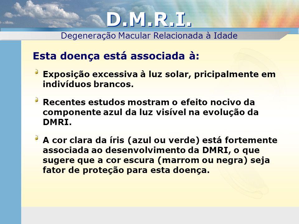 Exposição excessiva à luz solar, pricipalmente em indivíduos brancos. Recentes estudos mostram o efeito nocivo da componente azul da luz visível na ev