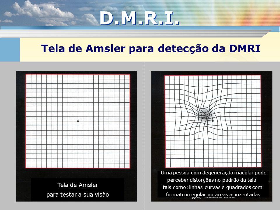 Tela de Amsler para testar a sua visão Uma pessoa com degeneração macular pode perceber distorções no padrão da tela tais como: linhas curvas e quadra