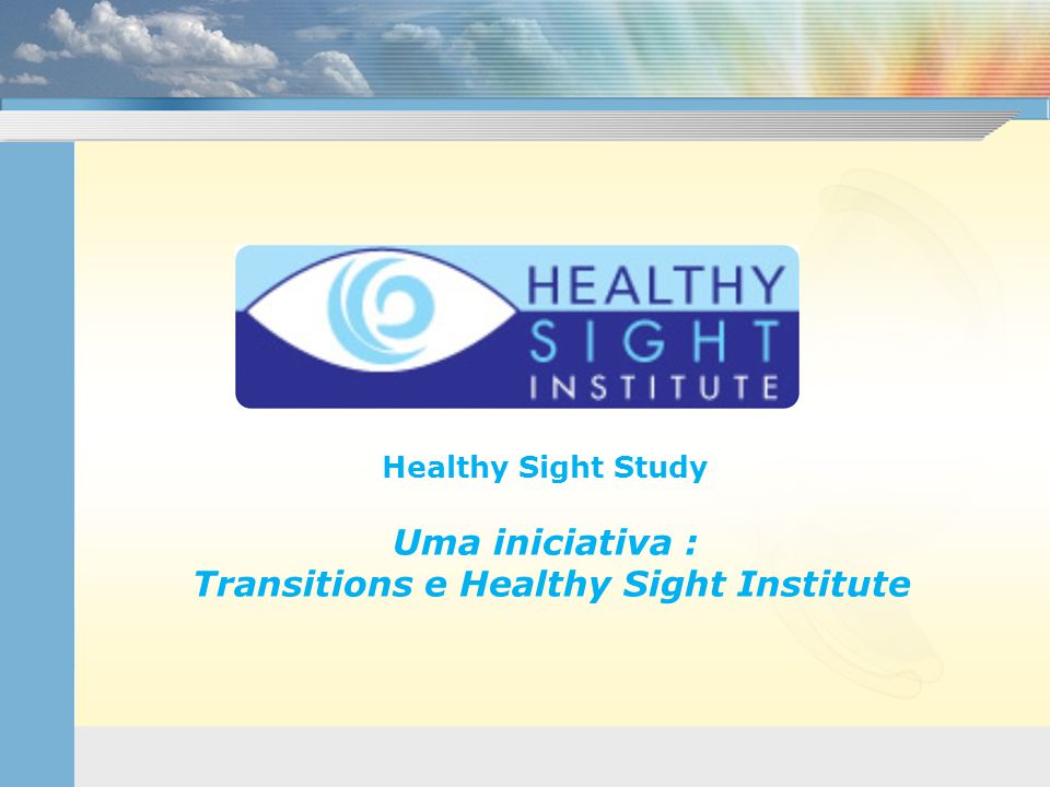 Healthy Sight Study Uma iniciativa : Transitions e Healthy Sight Institute