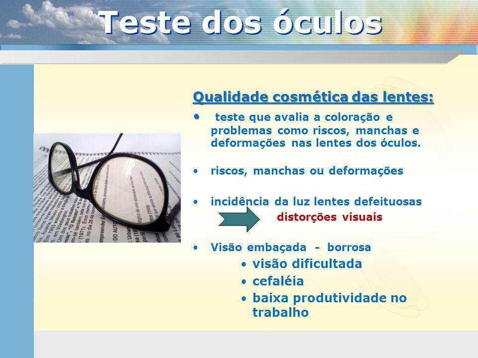 Qualidade cosmética das lentes: • • teste que avalia a coloração e problemas como riscos, manchas e deformações nas lentes dos óculos. •riscos, mancha