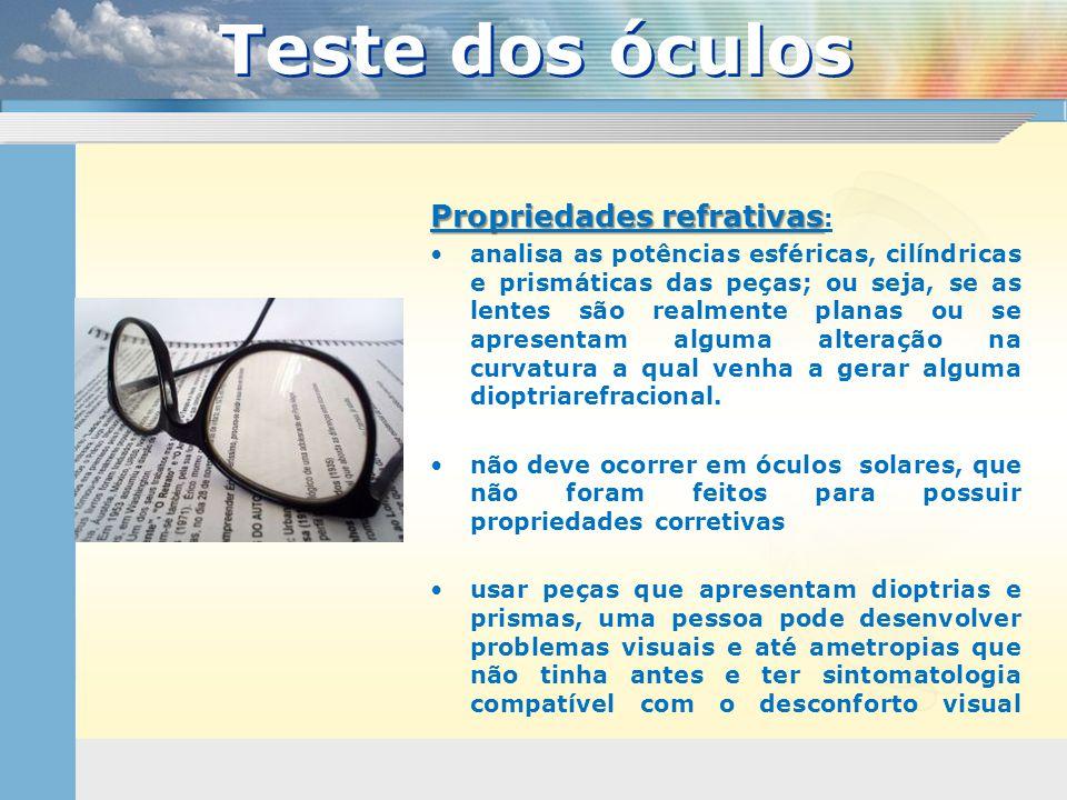 Propriedades refrativas Propriedades refrativas : •analisa as potências esféricas, cilíndricas e prismáticas das peças; ou seja, se as lentes são real