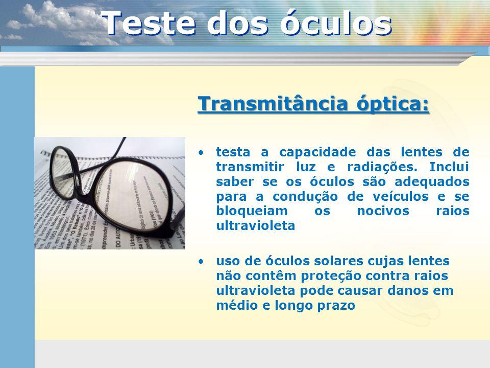 Transmitância óptica: •testa a capacidade das lentes de transmitir luz e radiações. Inclui saber se os óculos são adequados para a condução de veículo