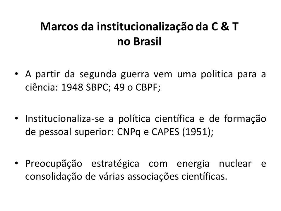 Alguns marcos da institucionalização da C&T no Brasil • Vinculação explícita da política científica com o desenvolvimento e crescimento econômico só na segunda metade dos anos 60; • 1965 - Fundo de Financiamento de Estudos de Projetos e Programas, no BNDE; • 1967 Financiadora de Estudos e Projetos – FINEP; • Primeiro plano - Programa Estratégico de Desenvolvimento (PED) do período 1968 a 1970; • Inclusão do setor privado e a coordenação governamental do desenvolvimento tecnológico.