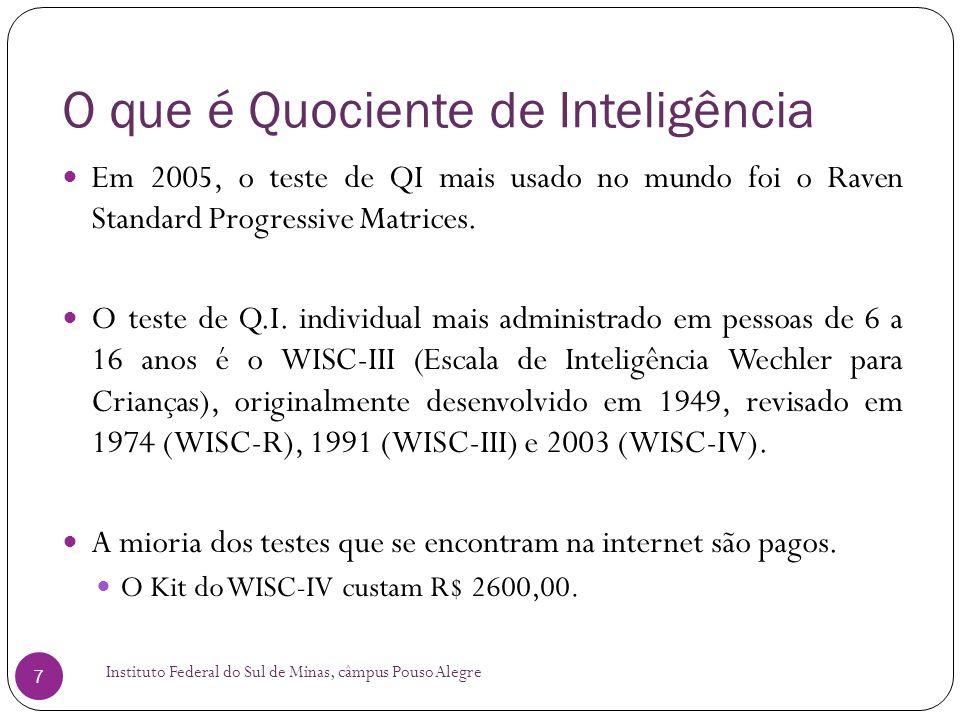 O que é Quociente de Inteligência Instituto Federal do Sul de Minas, câmpus Pouso Alegre 7  Em 2005, o teste de QI mais usado no mundo foi o Raven Standard Progressive Matrices.