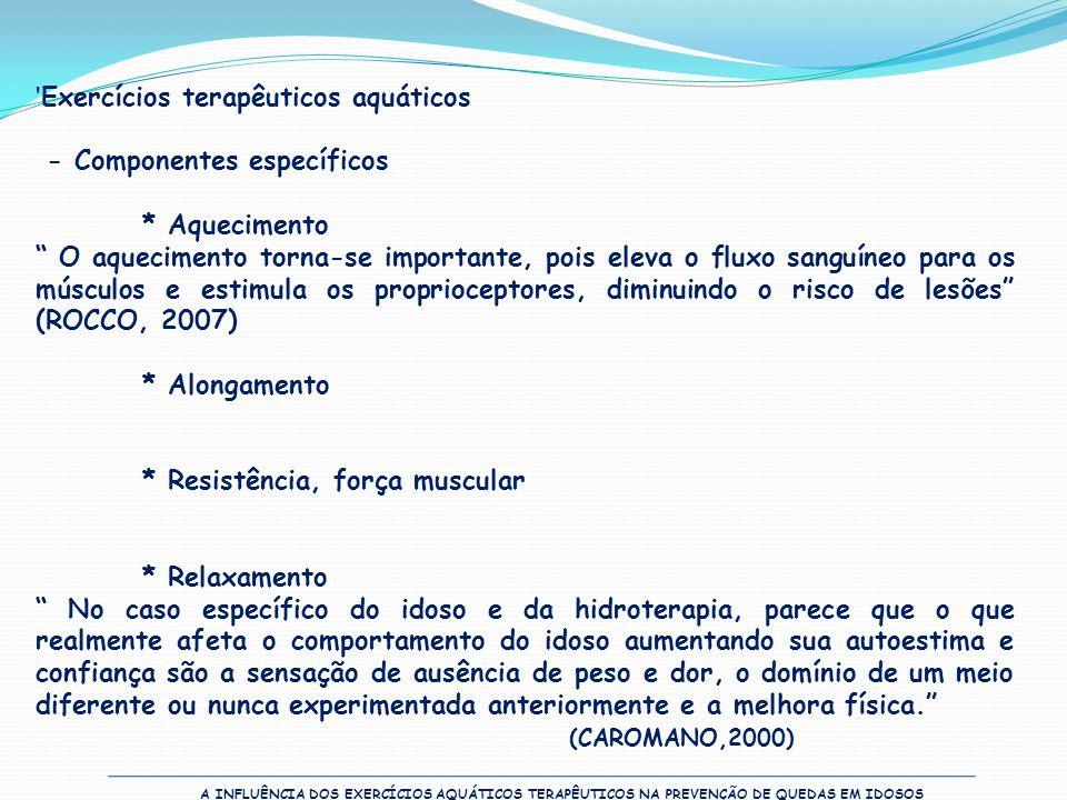 A INFLUÊNCIA DOS EXERCÍCIOS AQUÁTICOS TERAPÊUTICOS NA PREVENÇÃO DE QUEDAS EM IDOSOS 'Exercícios terapêuticos aquáticos - Componentes específicos * Aqu