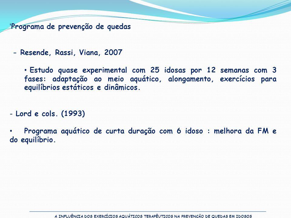 A INFLUÊNCIA DOS EXERCÍCIOS AQUÁTICOS TERAPÊUTICOS NA PREVENÇÃO DE QUEDAS EM IDOSOS 'Programa de prevenção de quedas - Resende, Rassi, Viana, 2007 • E