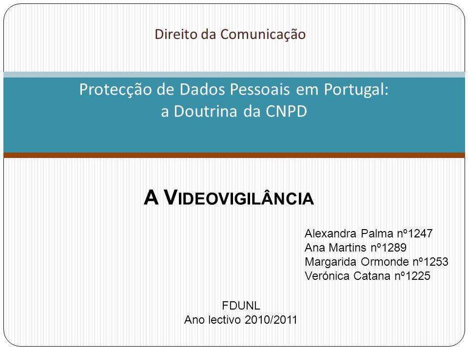 Direito da Comunicação Protecção de Dados Pessoais em Portugal: a Doutrina da CNPD A V IDEOVIGILÂNCIA FDUNL Ano lectivo 2010/2011 Alexandra Palma nº12