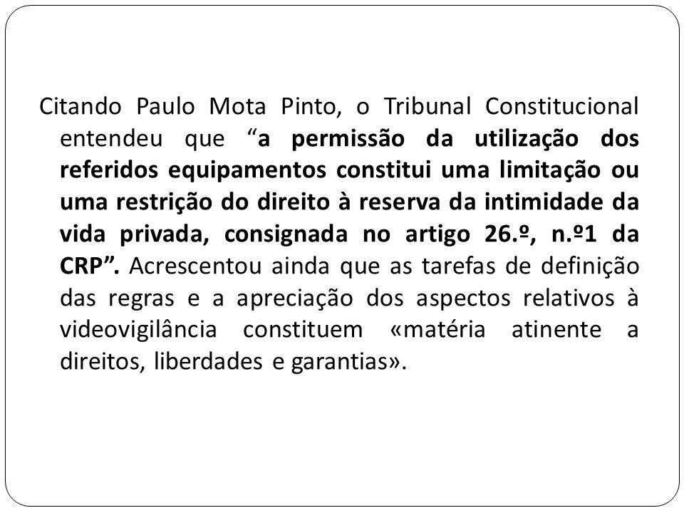 """Citando Paulo Mota Pinto, o Tribunal Constitucional entendeu que """"a permissão da utilização dos referidos equipamentos constitui uma limitação ou uma"""