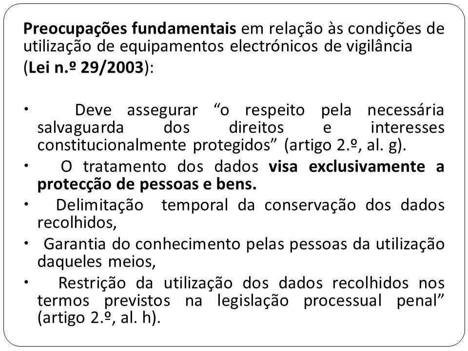 """Preocupações fundamentais em relação às condições de utilização de equipamentos electrónicos de vigilância (Lei n.º 29/2003):  Deve assegurar """"o resp"""