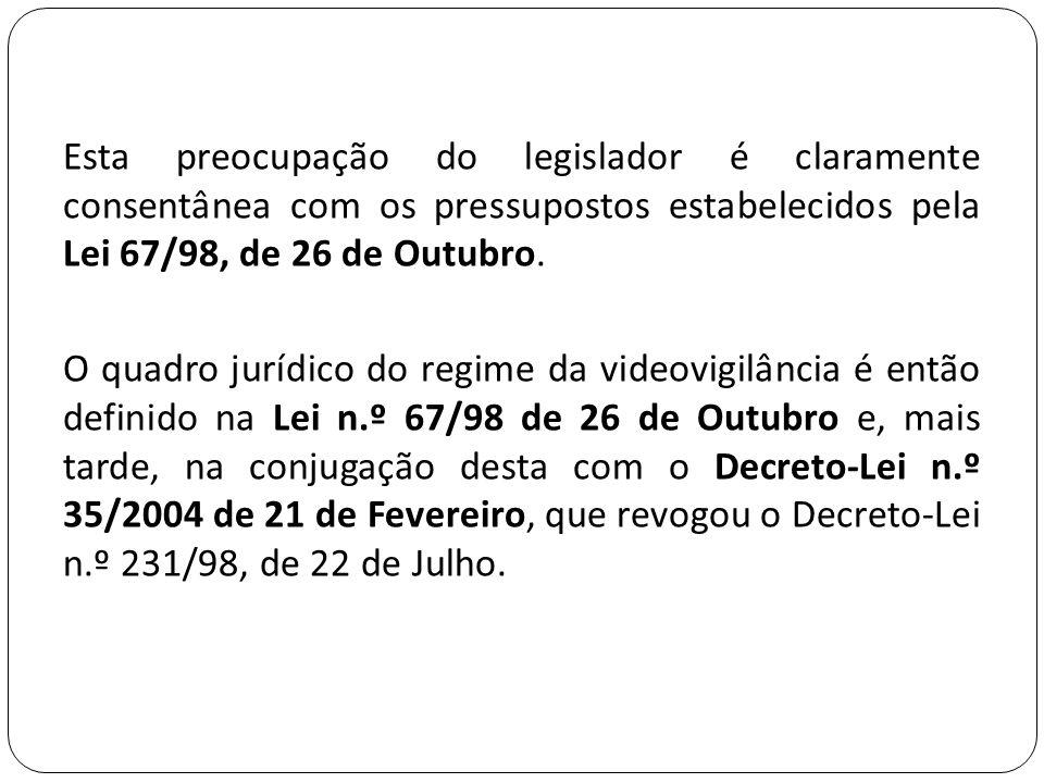Esta preocupação do legislador é claramente consentânea com os pressupostos estabelecidos pela Lei 67/98, de 26 de Outubro. O quadro jurídico do regim