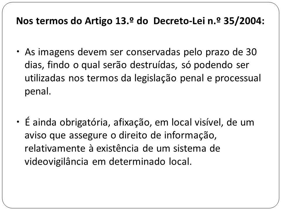 Nos termos do Artigo 13.º do Decreto-Lei n.º 35/2004:  As imagens devem ser conservadas pelo prazo de 30 dias, findo o qual serão destruídas, só pode