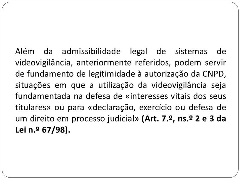 Além da admissibilidade legal de sistemas de videovigilância, anteriormente referidos, podem servir de fundamento de legitimidade à autorização da CNP