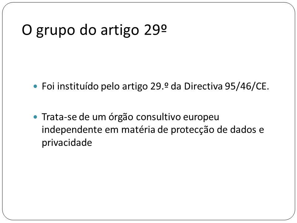 O grupo do artigo 29º  Foi instituído pelo artigo 29.º da Directiva 95/46/CE.  Trata-se de um órgão consultivo europeu independente em matéria de pr