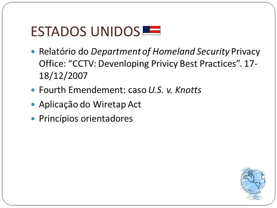 "ESTADOS UNIDOS  Relatório do Department of Homeland Security Privacy Office: ""CCTV: Devenloping Privicy Best Practices"". 17- 18/12/2007  Fourth Emen"