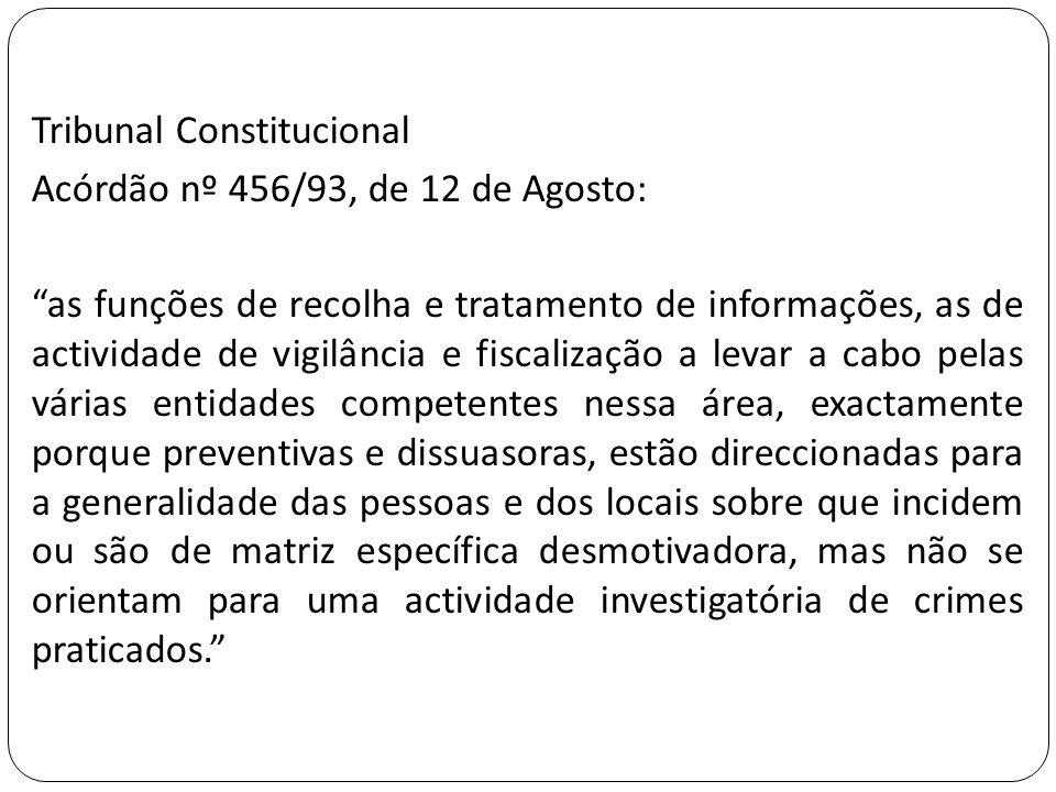 """Tribunal Constitucional Acórdão nº 456/93, de 12 de Agosto: """"as funções de recolha e tratamento de informações, as de actividade de vigilância e fisca"""