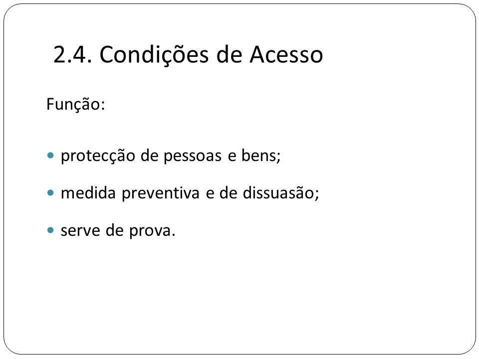 Função:  protecção de pessoas e bens;  medida preventiva e de dissuasão;  serve de prova. 2.4. Condições de Acesso