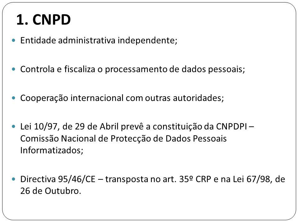 1. CNPD  Entidade administrativa independente;  Controla e fiscaliza o processamento de dados pessoais;  Cooperação internacional com outras autori
