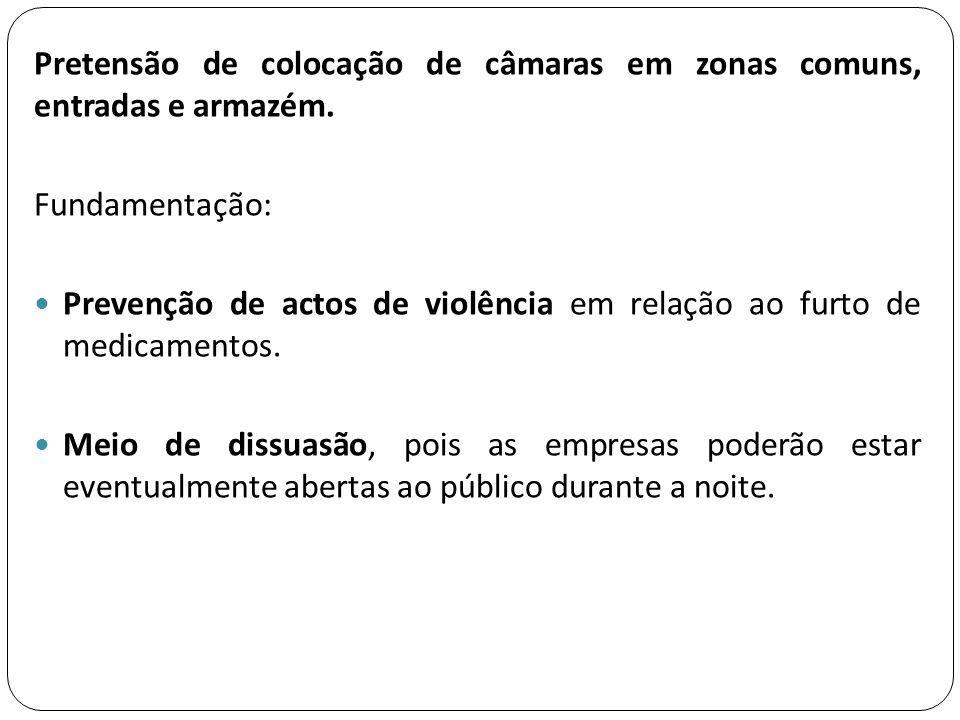 Pretensão de colocação de câmaras em zonas comuns, entradas e armazém. Fundamentação:  Prevenção de actos de violência em relação ao furto de medicam