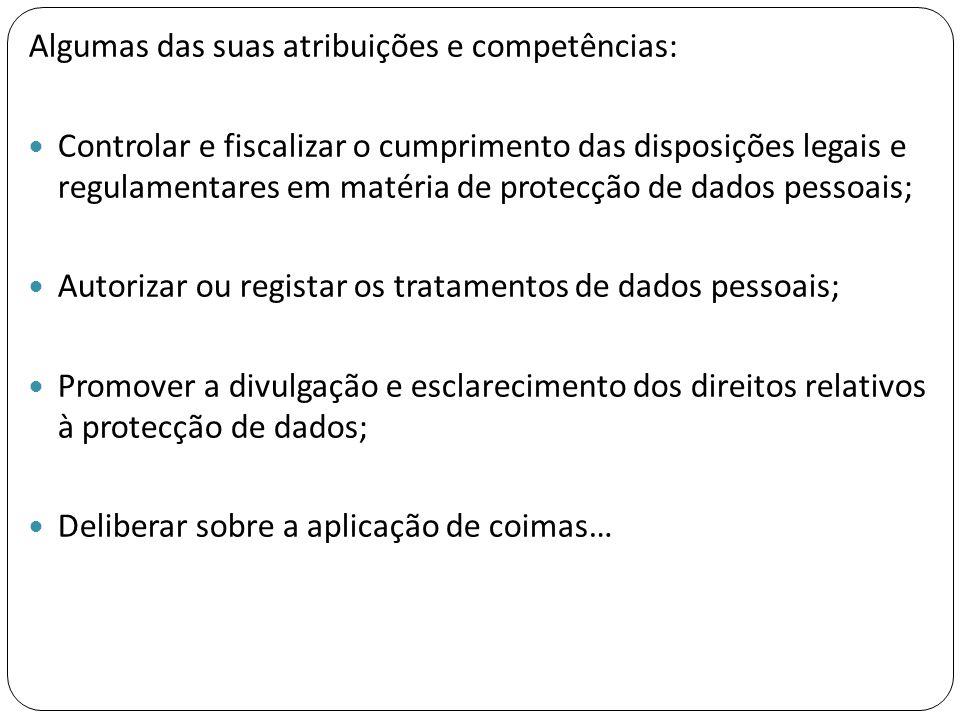 Algumas das suas atribuições e competências:  Controlar e fiscalizar o cumprimento das disposições legais e regulamentares em matéria de protecção de