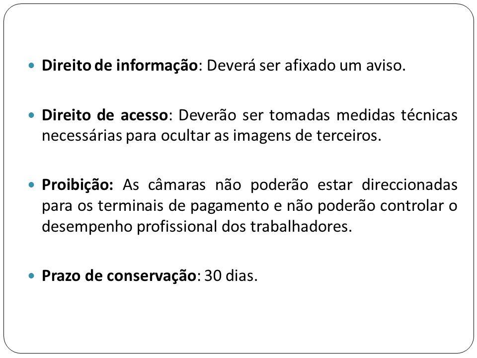  Direito de informação: Deverá ser afixado um aviso.  Direito de acesso: Deverão ser tomadas medidas técnicas necessárias para ocultar as imagens de