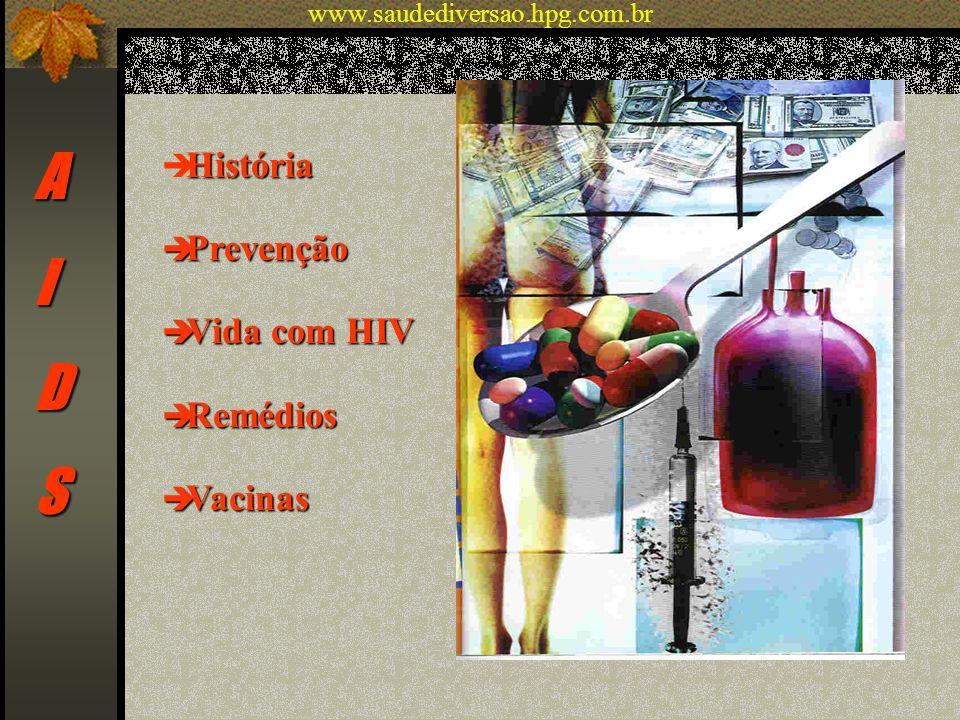 AIDS História è História è Prevenção è Vida com HIV è Remédios è Vacinas www.saudediversao.hpg.com.br
