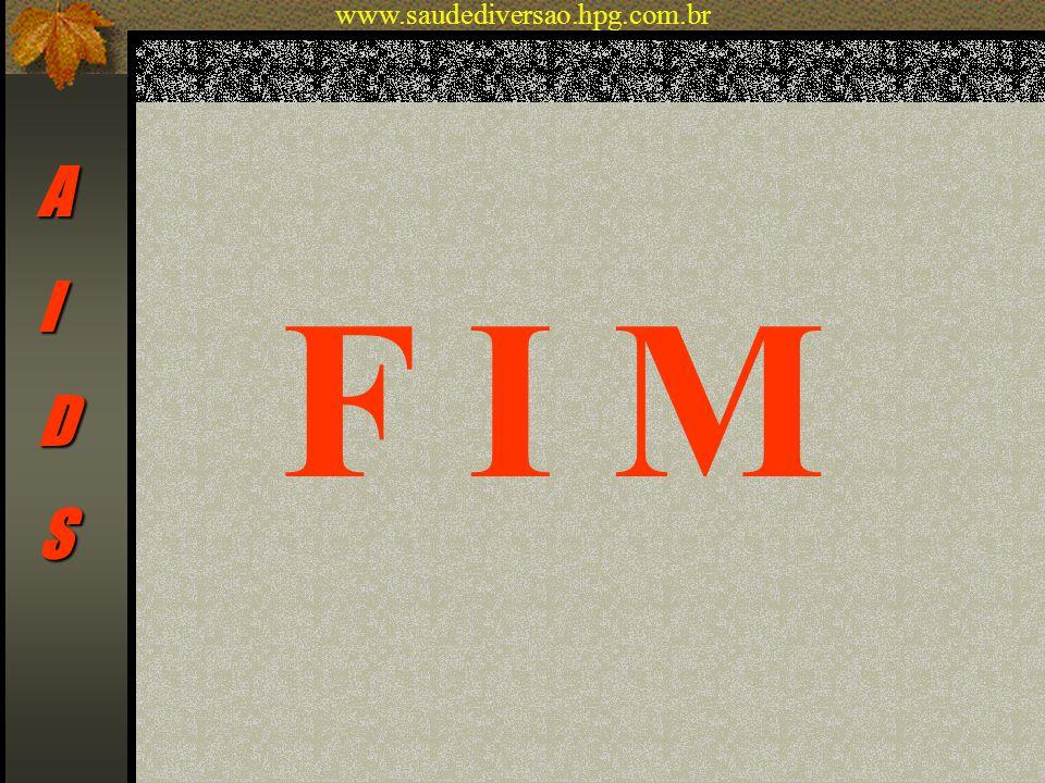 F I M AIDS www.saudediversao.hpg.com.br