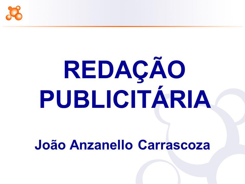APOSTILA DESENVOLVIDA POR INSTRUTORES DO LEARNING ABOUT PARA USO EXCLUSIVO NOS CURSOS DA ESCOLA. Redação Publicitária REDAÇÃO PUBLICITÁRIA João Anzane