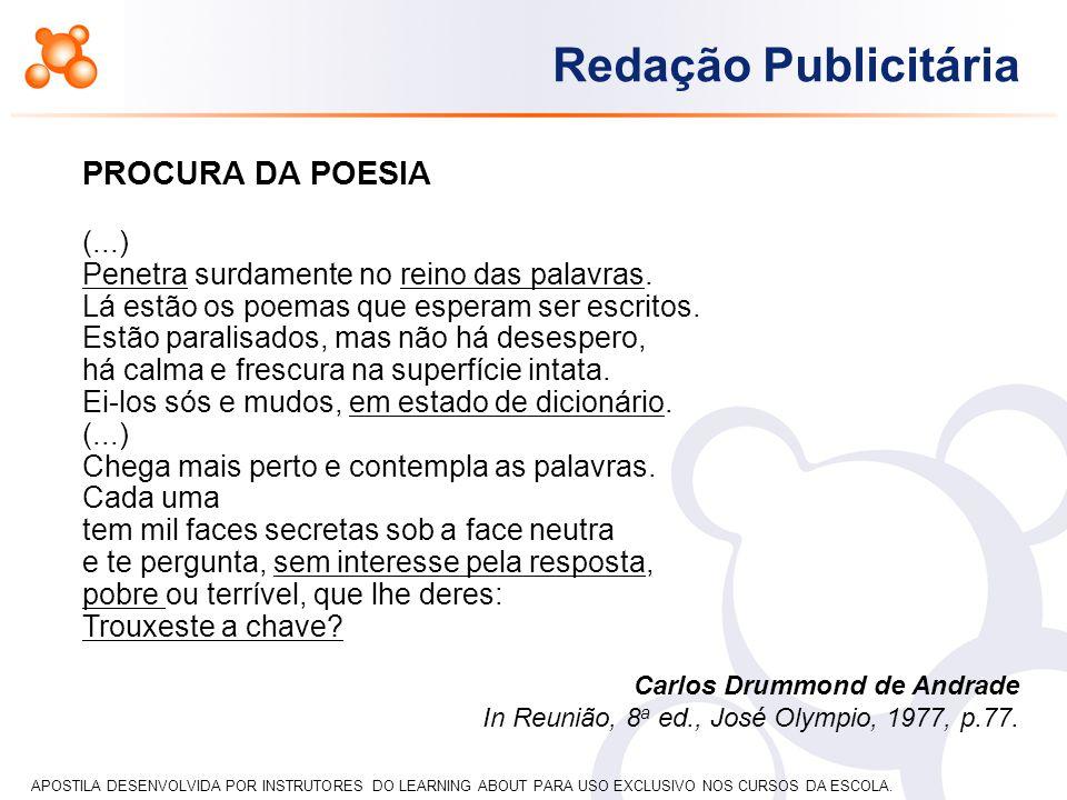 APOSTILA DESENVOLVIDA POR INSTRUTORES DO LEARNING ABOUT PARA USO EXCLUSIVO NOS CURSOS DA ESCOLA. Redação Publicitária PROCURA DA POESIA (...) Penetra