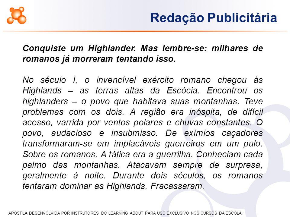 APOSTILA DESENVOLVIDA POR INSTRUTORES DO LEARNING ABOUT PARA USO EXCLUSIVO NOS CURSOS DA ESCOLA. Redação Publicitária Conquiste um Highlander. Mas lem
