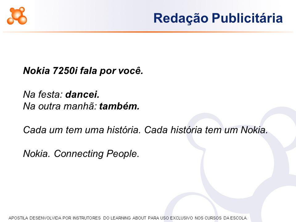 APOSTILA DESENVOLVIDA POR INSTRUTORES DO LEARNING ABOUT PARA USO EXCLUSIVO NOS CURSOS DA ESCOLA. Redação Publicitária Nokia 7250i fala por você. Na fe