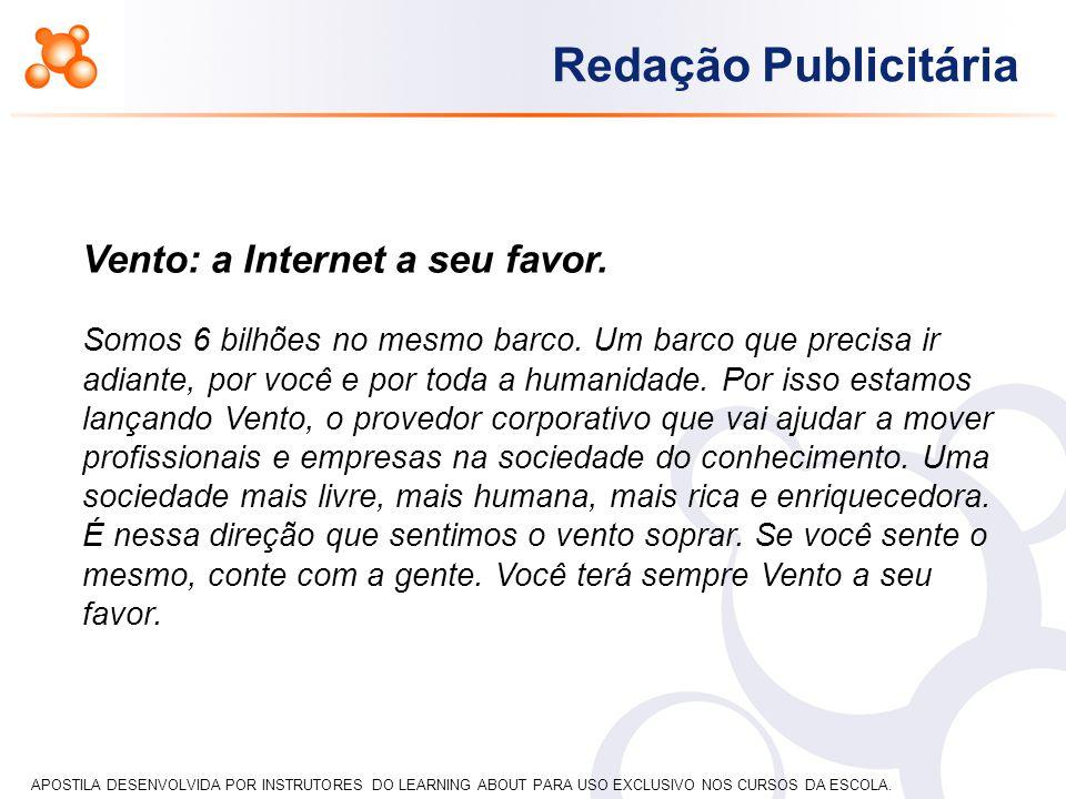 APOSTILA DESENVOLVIDA POR INSTRUTORES DO LEARNING ABOUT PARA USO EXCLUSIVO NOS CURSOS DA ESCOLA. Redação Publicitária Vento: a Internet a seu favor. S